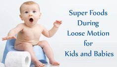 Super Foods During Loose Motion For Babies, Kids and Toddlers