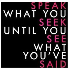 Dream Chasing Speak what you seek until you see what you\'ve said.: Speak what you seek until you see what you've said. Wisdom Quotes, Quotes To Live By, Life Quotes, Qoutes, Spiritual Quotes, Quotations, Spiritual Guidance, Spiritual Growth, Faith Quotes