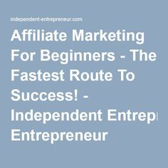 Affiliate Marketing For Beginners - The Fastest Route To…