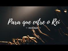 PARA QUE ENTRE O REI - Morada - YouTube