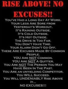 Excuses are like a... we all have 'em.  The difference is we rise above them.