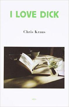 I Love Dick (Semiotext(e) / Native Agents) Chris Kraus, Joan Hawkins, Eileen Myles: Books Reading Lists, Book Lists, New Books, Books To Read, Sex And Love, My Love, Healing A Broken Heart, Self Described, What Book