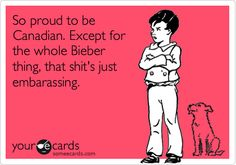 Free and Funny Canada Day Ecard: So proud to be Canadian. Except for the whole Bieber thing, that shit's just embarassing. Create and send your own custom Canada Day ecard. Canadian Things, I Am Canadian, Canadian Girls, Canadian Humour, Canada Memes, O Canada, Cool Countries, My Tumblr, E Cards