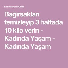 Bağırsakları temizleyip 3 haftada 10 kilo verin - Kadında Yaşam - Kadında Yaşam Diet Recipes, Life Hacks, Health Fitness, Food And Drink, Workout, Drinks, Healthy, Quotes, Crafts