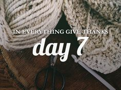 """Day 7 of the study """"In Everything, Give Thanks"""" from the devotional community She Reads Truth   Weekly Truth"""
