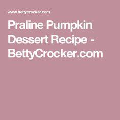 Praline Pumpkin Dessert Recipe - BettyCrocker.com