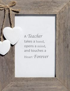 A teacher takes a hand, opens an mind en touches a heart forever. kadootje voor afscheid van groep 2 naar 3