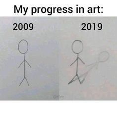 Funny Categories Fuunyy Text – My progress in art: 2019 2009 Source by Memes Humor, Art Memes, Stupid Memes, Stupid Funny Memes, Funny Relatable Memes, Haha Funny, Funny Posts, Funny Quotes, Hilarious