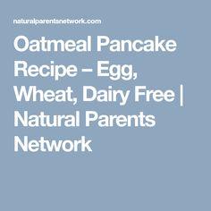 Oatmeal Pancake Recipe – Egg, Wheat, Dairy Free | Natural Parents Network