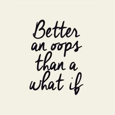 Better an oops than a what if - www.instawall.nl