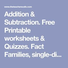 Addition & Subtraction. Free Printable worksheets & Quizzes. Fact Families, single-digit, double-digit, triple-digit & carrying.