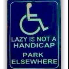 Wish handicapped parking signs all said this!