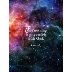 """#Luke1:37 #BibleQuotes #BibleVerses #Scripture #BibleWisdom """"For nothing is impossible with God."""""""