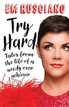 Try Hard: Tales from the Life of a Needy Overachiever from Dymocks online bookstore. Tales from the Life of a Needy Overachiever. PaperBack by Em Rusciano
