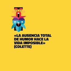 «La ausencia total de humor hace la vida imposible» (Colette)
