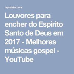 Louvores para encher do Espirito Santo de Deus em 2017 - Melhores músicas gospel - YouTube