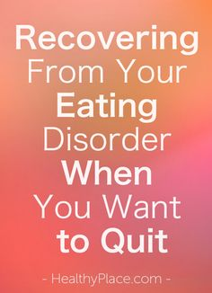 """Recovering from your eating disorder is hard and it's even harder to recovering from your eating disorder when you want to quit. Read these tips to keep going."" www.HealthyPlace.com"