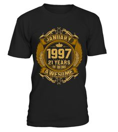 # January 1997 21 Years Of Being Awesome .  If you were born in January 1997, 21 years of being awesome you would love this shirt !  January 1998, January 1940, January 1941