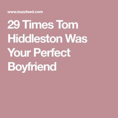 29 Times Tom Hiddleston Was Your Perfect Boyfriend