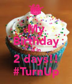 my birthday in two days | My Birthday is in 2 days!! #TurnUp - KEEP CALM AND CARRY ON Image ...