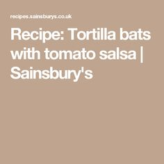 Recipe: Tortilla bats with tomato salsa | Sainsbury's