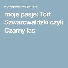 moje pasje: Tort Szwarcwaldzki czyli Czarny las