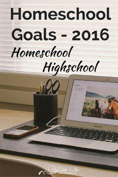 Homeschool Goals 2016: Homeschooling Highschool