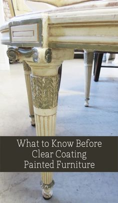 What to Know Before Clear Coating Painted Furniture - Painted Furniture Ideas