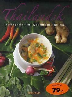 """""""Thailandsk - en samling med mer enn 100 grunnleggende oppskrifter"""" av Eirik Myhr"""
