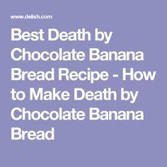 Best Death by Chocolate Banana Bread Recipe - How to Make Death by Chocolate Banana Bread