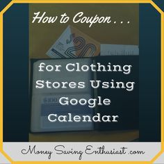 How to Coupon for Clothing Store Using Google Calendar  Two Things: 1. Click here. http://www.moneysavingenthusiast.com/2014/08/google-calendar-couponing/ 2. If you find this valuable, please repin it.