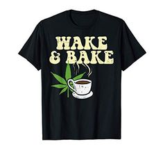 Buddy's Mom, Weed Shop, Stoner Gifts, Wake And Bake, Smoke Weed, Boyfriend Girlfriend, Husband Wife, Cannabis, Mens Tops