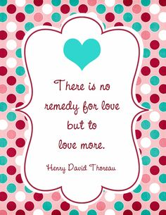 LOVE THIS FREE PRINTABLE QUOTE NOT JUST FOR VALENTINE'S DAY, FOR EVERY DAY ♥