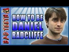 Being Daniel Radcliffe  he is such a weirdo but this is awesome THANK YOU you'll get it when you watch it