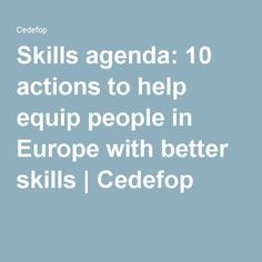 Skills agenda: 10 actions to help equip people in Europe with better skills | Cedefop