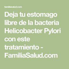 Deja tu estomago libre de la bacteria Helicobacter Pylori con este tratamiento - FamiliaSalud.com