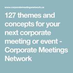 127 themes and concepts for your next corporate meeting or event - Corporate Meetings Network