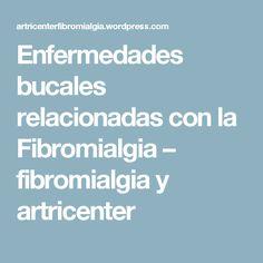 Enfermedades bucales relacionadas con la Fibromialgia – fibromialgia y artricenter