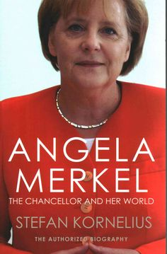 Angela Merkel: The Chancellor and Her World