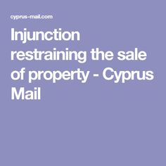 Injunction restraining the sale of property - Cyprus Mail