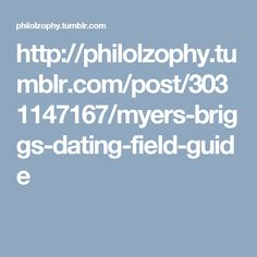 http://philolzophy.tumblr.com/post/3031147167/myers-briggs-dating-field-guide