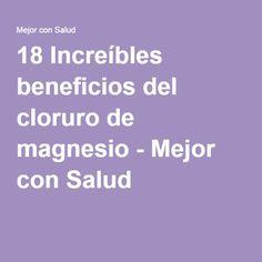 18 Increíbles beneficios del cloruro de magnesio - Mejor con Salud