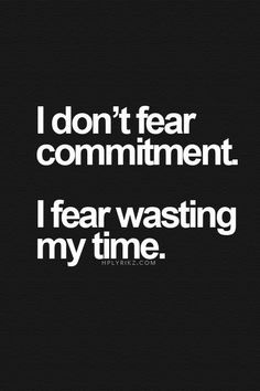 This is the truth. I'm scared to make a commitment bc everyone will leave. And I'll just waste my time. Wasting My Time Quotes, Me Time Quotes, Words Quotes, Wise Words, Quotes To Live By, I'm Done Quotes, Qoutes, Time Quotes Relationship, Commitment Quotes