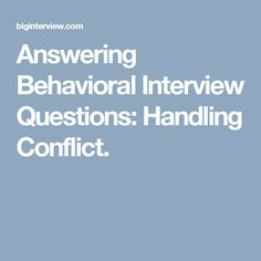 Answering Behavioral Interview Questions: Handling Conflict.