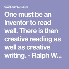 One must be an inventor to read well. There is then creative reading as well as creative writing. - Ralph Waldo Emerson - BrainyQuote