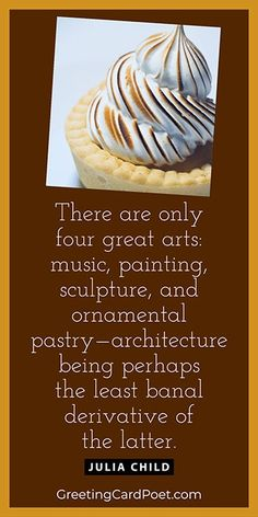 """""""There are only four great arts: music, painting, sculpture, and ornamental pastry - architecture being perhaps the leas banal derivative of the latter."""" -- Julia Child National Pastry Day is December 9 - You know how to celebrate, right? #pastries #NationalPastryDay National Celebration Days, Julia Child Quotes, Cake Quotes, Pastries, Cake Decorating, December, Music Painting, Jokes, Celebrities"""