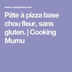 Pâte à pizza base chou fleur, sans gluten. | Cooking Mumu