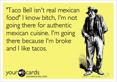 Funny eCard - Taco Bell isn't real Mexican food