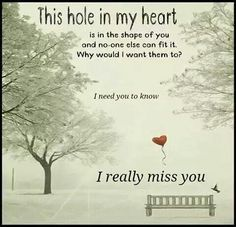 There's a hole in my heart that only you can fill. I miss you Vic! Miss You Dad, I Miss Him, Love Of My Life, In This World, Missing My Husband, Love You Forever, In Loving Memory, I Need You, I Missed