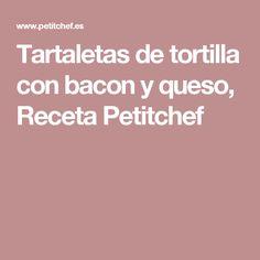 Tartaletas de tortilla con bacon y queso, Receta Petitchef